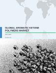 Global Aromatic Ketone Polymers Market 2017-2021