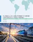 Global Auxiliary Power Systems for Rolling Stock Market 2018-2022