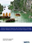Vietnam Cards and Payments: Key Trends & Drivers, Emerging Consumer Attitudes and Prepaid Card Growth Prospects to 2020