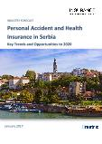 Personal Accident and Health Insurance in Serbia, Key Trends and Opportunities to 2020