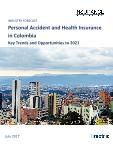 Personal Accident and Health Insurance in Colombia, Key Trends and Opportunities to 2021