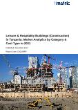 Leisure & Hospitality Buildings (Construction) in Tanzania: Market Analytics by Category & Cost Type to 2021