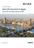 Non-Life Insurance in Egypt, Key Trends and Opportunities to 2021