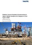 Outdoor Leisure Facilities (Construction) in Japan: Market Analytics by Category & Cost Type to 2022