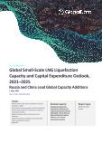 Global Small-Scale LNG Liquefaction Capacity and Capital Expenditure Outlook to 2025 - Russia and China Lead Global Capacity Additions