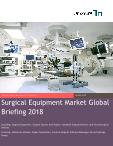 Surgical Equipment Market Global Briefing 2018