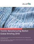 Textile Manufacturing Market Global Briefing 2018