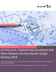Architecture, Engineering Consultants And Other Related Services Market Global Briefing 2018