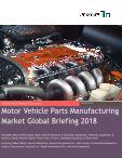 Motor Vehicle Parts Manufacturing Market Global Briefing 2018