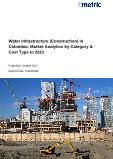 Water Infrastructure (Construction) in Colombia: Market Analytics by Category & Cost Type to 2021