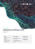 全球钻石开采到2025 -分析储量和产量按国家,全球资产和项目,需求驱动因素和主要参与者