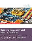 Electronic Equipment Global Market Briefing 2017, Historic and Forecast Revenues 2012 – 2020, Covering: Africa, America, Asia, Europe, Oceania