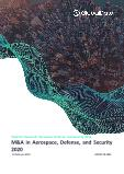 Mergers and Acquisitions (M&A) in Aerospace, Defense, and Security 2020 - Thematic Research