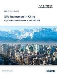 Life Insurance in Chile, Key Trends and Opportunities to 2021