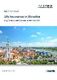 Life Insurance in Slovakia, Key Trends and Opportunities to 2020