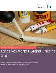 Adhesives Market Global Briefing 2018