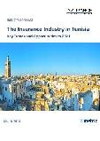The Insurance Industry in Tunisia, Key Trends and Opportunities to 2021