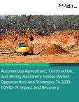 Autonomous Agriculture, Construction, And Mining Machinery Global Market Opportunities And Strategies To 2030: COVID-19 Impact And Recovery