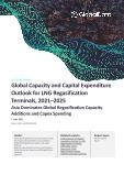 Global Capacity and Capital Expenditure Outlook for LNG Regasification Terminals to 2025 - Asia Dominates Global Regasification Capacity Additions and Capex Spending