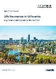 Life Insurance in Lithuania, Key Trends and Opportunities to 2021