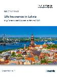 Life Insurance in Latvia, Key Trends and Opportunities to 2020