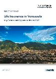 Life Insurance in Venezuela, Key Trends and Opportunities to 2020