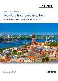 Non-Life Insurance in Latvia, Key Trends and Opportunities to 2020
