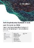 Refining Industry Outlook in Asia and Oceania to 2024 - Capacity and Capital Expenditure Outlook with Details of All Operating and Planned Refineries