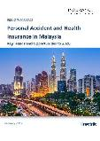 Personal Accident and Health Insurance in Malaysia, Key Trends and Opportunities to 2020
