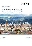 Life Insurance in Ecuador, Key Trends and Opportunities to 2021