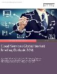 Cloud Services Global Market Briefing Outlook 2016
