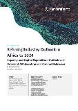 Refining Industry Outlook in Africa to 2024 - Capacity and Capital Expenditure Outlook with Details of All Operating and Planned Refineries