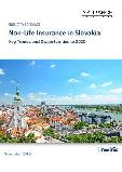 Non-Life Insurance in Slovakia, Key Trends and Opportunities to 2020