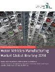 Motor Vehicles Manufacturing Market Global Briefing 2018