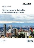 Life Insurance in Colombia, Key Trends and Opportunities to 2021