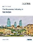 The Insurance Industry in Azerbaijan, Key Trends and Opportunities to 2021
