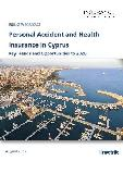 Personal Accident and Health Insurance in Cyprus, Key Trends and Opportunities to 2020