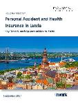 Personal Accident and Health Insurance in Latvia, Key Trends and Opportunities to 2020