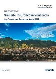 Non-Life Insurance in Venezuela, Key Trends and Opportunities to 2020